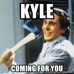 Patrick Bateman With Axe - kyle coming for you