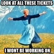 Look at all these - Look at all these Tickets  i wont be working on