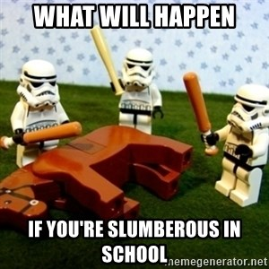 Beating a Dead Horse stormtrooper - What will happen if you're slumberous in school