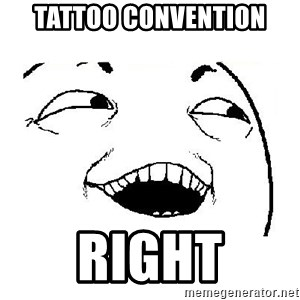 Yeah sure - tattoo convention right
