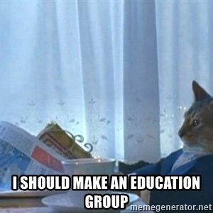Sophisticated Cat -  I should make an education group
