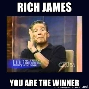Maury Povich Father - rich james you are the winner