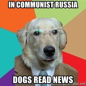 Business Dog - in communist russia dogs read news