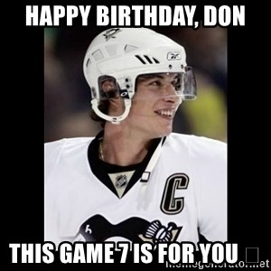 sidney crosby - Happy Birthday, Don This game 7 is for you 😘