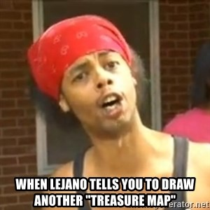 "Antoine Dodson -  When lejano tells you to draw anOther ""treasure map"""
