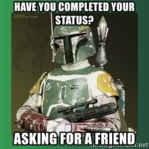 Boba Fett - Have you completed your status? asking for a friend