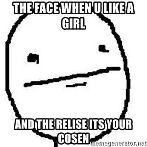 Poker Face Guy - the face when u like a girl and the relise its your cosen