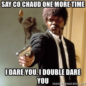 Samuel L Jackson - SAY CO CHAUD ONE MORE TIME i dare you, i double dare you