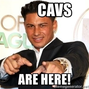 Pauly D Jersey Shore -        Cavs Are Here!