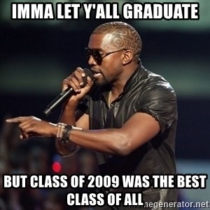 Kanye - Imma let y'all graduate But class of 2009 was the best class of all