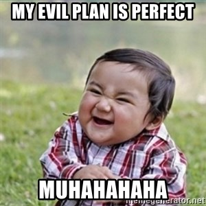 evil plan kid - My evil plan is perfect muhahahaha
