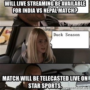 The Rock driving - WILL LIVE STREAMING BE AVAILABLE FOR INDIA VS NEPAL MATCH? MATCH WILL BE TELECASTED LIVE ON STAR SPORTS.
