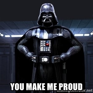 Bitch Darth Vader -  YOU MAKE ME PROUD