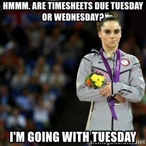 unimpressed McKayla Maroney 2 - hmmm. are timesheets due Tuesday or Wednesday? I'm going with Tuesday