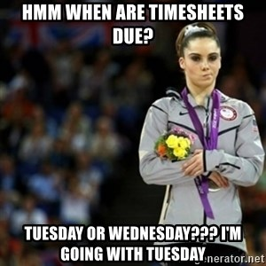 unimpressed McKayla Maroney 2 - Hmm when are timesheets due? Tuesday or Wednesday??? I'm going with Tuesday