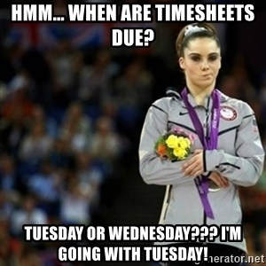 unimpressed McKayla Maroney 2 - hmm... when are timesheets due? Tuesday or Wednesday??? I'm going with Tuesday!