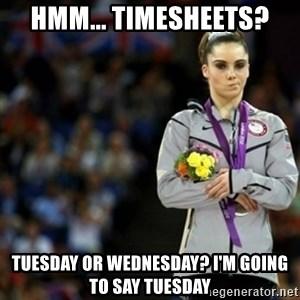 unimpressed McKayla Maroney 2 - Hmm... Timesheets? Tuesday or Wednesday? I'm going to say Tuesday