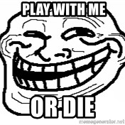 You Mad Bro -  play with me or die