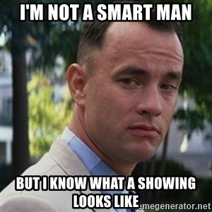 forrest gump - i'm not a smart man but i know what a showing looks like