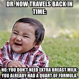 Evil Asian Baby - Dr. Now travels back in time: No, you don't need extra breast milk; you already had a quart of formula.