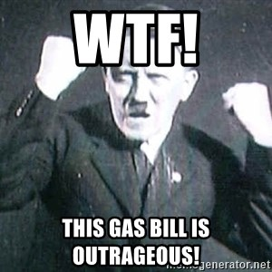 Successful Hitler - Wtf! This gas bill is OUTRAGEOUS!