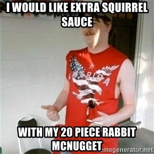 Redneck Randal - I would like extra squIrrel sauce With my 20 piece Rabbit mcnugget
