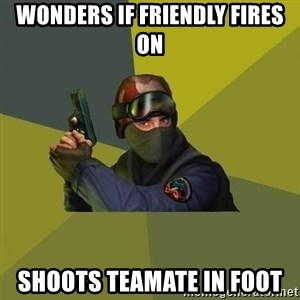 Counter Strike - wonders if friendly fires on shoots teamate in foot