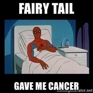 it gave me cancer - Fairy tail Gave me cancer