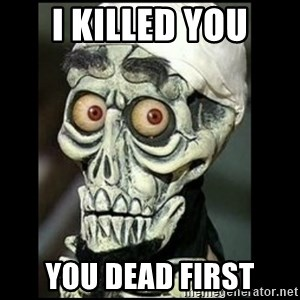 Achmed the dead terrorist - I killed you you dead first