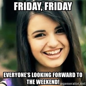 Rebecca Black Fried Egg - Friday, Friday Everyone's looking forward to the weekend!