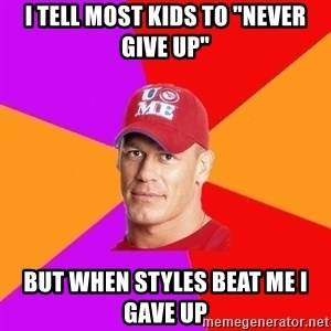 """Hypocritical John Cena - i tell most kids to """"never give up"""" but when styles beat me i gave up"""