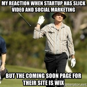 Fuck It Bill Murray - My reaction when startup has slick video and social marketing but the coming soon page for their site is wix