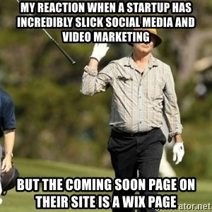 Fuck It Bill Murray - my reaction when a startup has incredibly slick social media and video marketing but the coming soon page on their site is a wix page