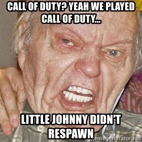 Grumpy Grandpa - Call of duty? Yeah we played call of Duty... Little johnny didn't respawn