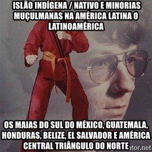 PTSD Karate Kyle -  Islão indígena / nativo e minorias muçulmanas na América Latina o Latinoamérica Os maias do sul do México, Guatemala, Honduras, Belize, El Salvador e América Central Triângulo do Norte