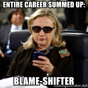 Hillary Text - Entire career summed up: blame-shifter