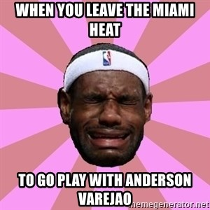 LeBron James - When you leave the miami heat to go play with anderson varejao