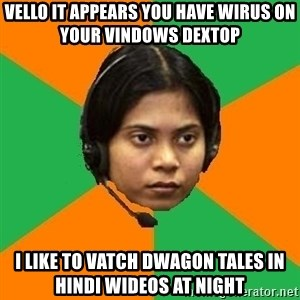 Stereotypical Indian Telemarketer - Vello it appears you have wirus on your vindows dextop i like to vatch dwagon tales in hindi wideos at night
