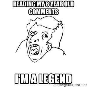 genius rage meme - READING MY 6 YEAR OLD COMMENTS I'M A LEGEND