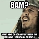 Jack Sparrow Reaction - 8am? What kind of godawful time in the morning is that on a Sunday?