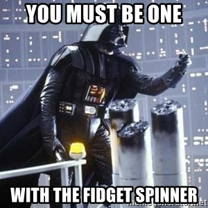 Darth Vader Shaking Fist - You Must Be One  With the Fidget Spinner