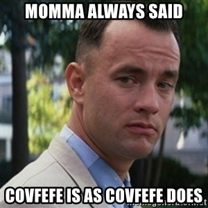 forrest gump - Momma always saId Covfefe is as covfefe does
