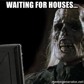 OP will surely deliver skeleton - Waiting for houses...