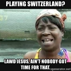 Sweet brown - Playing Switzerland? Lawd Jesus, Ain't nobody got time for that.