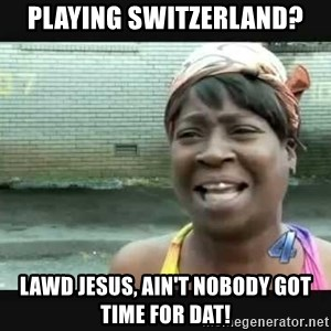 Sweet brown - Playing Switzerland? Lawd Jesus, ain't nobody got time for dat!