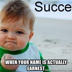 success baby -  when your name is actually Earnest