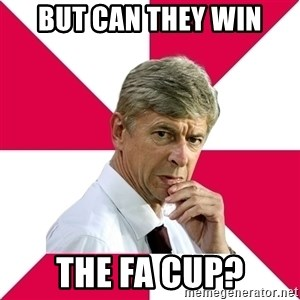 wengerrrrr - But can they win The fa cup?