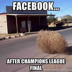 Tumbleweed - Facebook...  After champions league final