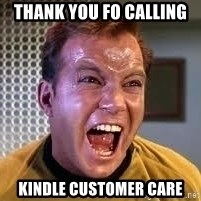 Screaming Captain Kirk - THANK YOU FO CALLING  KINDLE CUSTOMER CARE