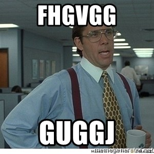Yeah If You Could Just - Fhgvgg Guggj